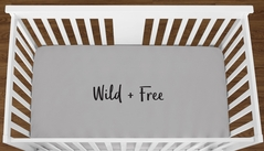 Grey Wild and Free Baby Boy Girl or Toddler Fitted Crib Sheet with Black Inspirational Quote by Sweet Jojo Designs