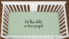Mint For This Child We Have Prayed Baby Boy Girl or Toddler Fitted Crib Sheet with Black Inspirational Quote by Sweet Jojo Designs