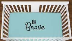 Turquoise Be Brave Baby Boy Girl or Toddler Fitted Crib Sheet with Black Inspirational Quote by Sweet Jojo Designs