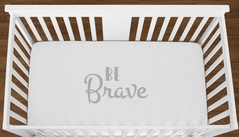 White Be Brave Baby Boy Girl or Toddler Fitted Crib Sheet with Grey Inspirational Quote by Sweet Jojo Designs