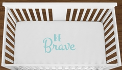 White Be Brave Baby Boy Girl or Toddler Fitted Crib Sheet with Turquoise Inspirational Quote by Sweet Jojo Designs