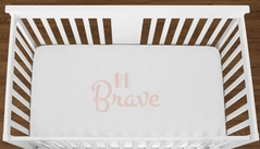 White Be Brave Baby Girl or Toddler Fitted Crib Sheet with Blush Pink Inspirational Quote by Sweet Jojo Designs