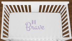 White Be Brave Baby Girl or Toddler Fitted Crib Sheet with Lavender Inspirational Quote by Sweet Jojo Designs