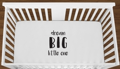 White Dream Big Little One Baby Boy Girl or Toddler Fitted Crib Sheet with Black Inspirational Quote by Sweet Jojo Designs