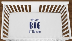 White Dream Big Little One Baby Boy Girl or Toddler Fitted Crib Sheet with Navy Blue Inspirational Quote by Sweet Jojo Designs