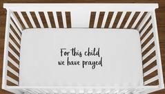 White For This Child We Have Prayed Baby Boy Girl or Toddler Fitted Crib Sheet with Black Inspirational Quote by Sweet Jojo Designs