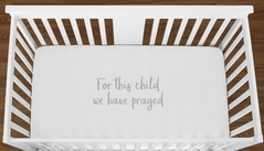 White For This Child We Have Prayed Baby Boy Girl or Toddler Fitted Crib Sheet with Grey Inspirational Quote by Sweet Jojo Designs