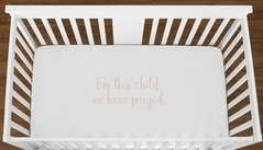 White For This Child We Have Prayed Baby Girl or Toddler Fitted Crib Sheet with Blush Pink Inspirational Quote by Sweet Jojo Designs