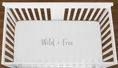 White Wild and Free Baby Boy Girl or Toddler Fitted Crib Sheet with Grey Inspirational Quote by Sweet Jojo Designs
