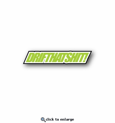Drift That Shit - Racing Sticker - Vinyl Sticker
