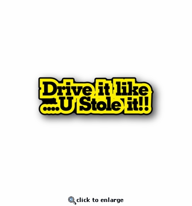 Drive it like you stole it - Racing Sticker - Vinyl Sticker