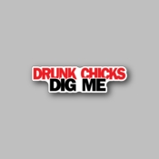 Drunk Chicks Dig me - Racing Sticker - Vinyl Sticker