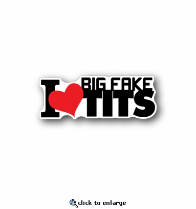 I love big fake tits - Racing Sticker - Vinyl Sticker