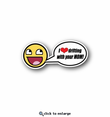 I love drifting with your mom - Racing Sticker - Vinyl Sticker