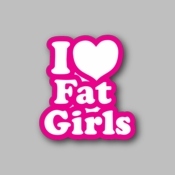 I love fat girls - Racing Sticker - Vinyl Sticker