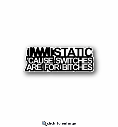 Switches are for bitches - Racing Sticker - Vinyl Sticker