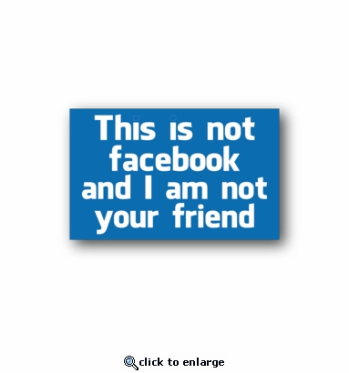 This is not facebook and I am not your friend - Racing Sticker - Vinyl Sticker