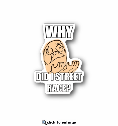 why did I street race - Racing Sticker - Vinyl Sticker
