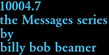 10004.7 the Messages series by billy bob beamer