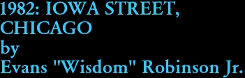 "1982: IOWA STREET,  CHICAGO by Evans ""Wisdom"" Robinson Jr."