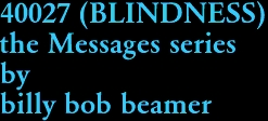 40027 (BLINDNESS) the Messages series by billy bob beamer