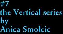 #7 the Vertical series by Anica Smolcic