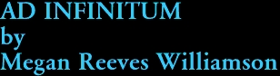 AD INFINITUM by Megan Reeves Williamson