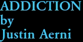 ADDICTION by Justin Aerni