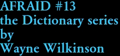 AFRAID #13 the Dictionary series by Wayne Wilkinson