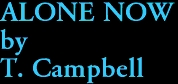 ALONE NOW by T. Campbell