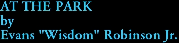"""AT THE PARK by Evans """"Wisdom"""" Robinson Jr."""