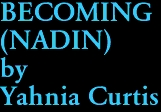 BECOMING (NADIN) by Yahnia Curtis