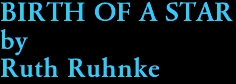 BIRTH OF A STAR by Ruth Ruhnke