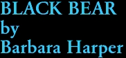 BLACK BEAR by Barbara Harper