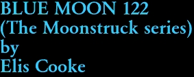 BLUE MOON 122 (The Moonstruck series) by Elis Cooke