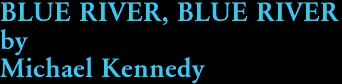 BLUE RIVER, BLUE RIVER by Michael Kennedy
