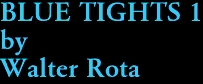BLUE TIGHTS 1 by Walter Rota