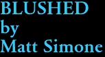 BLUSHED by Matt Simone