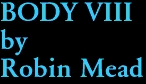 BODY VIII by Robin Mead