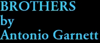 BROTHERS by Antonio Garnett