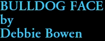 BULLDOG FACE by Debbie Bowen