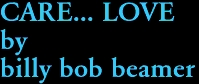 CARE... LOVE by billy bob beamer