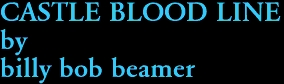 CASTLE BLOOD LINE by billy bob beamer