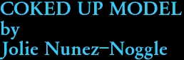 COKED UP MODEL by Jolie Nunez-Noggle