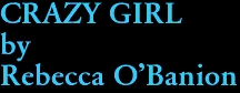 CRAZY GIRL by Rebecca O'Banion