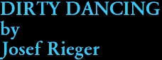 DIRTY DANCING by Josef Rieger