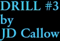 DRILL #3 by JD Callow