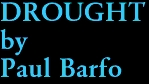 DROUGHT by Paul Barfo