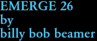 EMERGE 26 by billy bob beamer