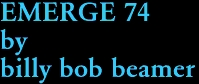 EMERGE 74 by billy bob beamer